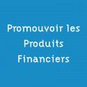 Promouvoir les Produits Financiers